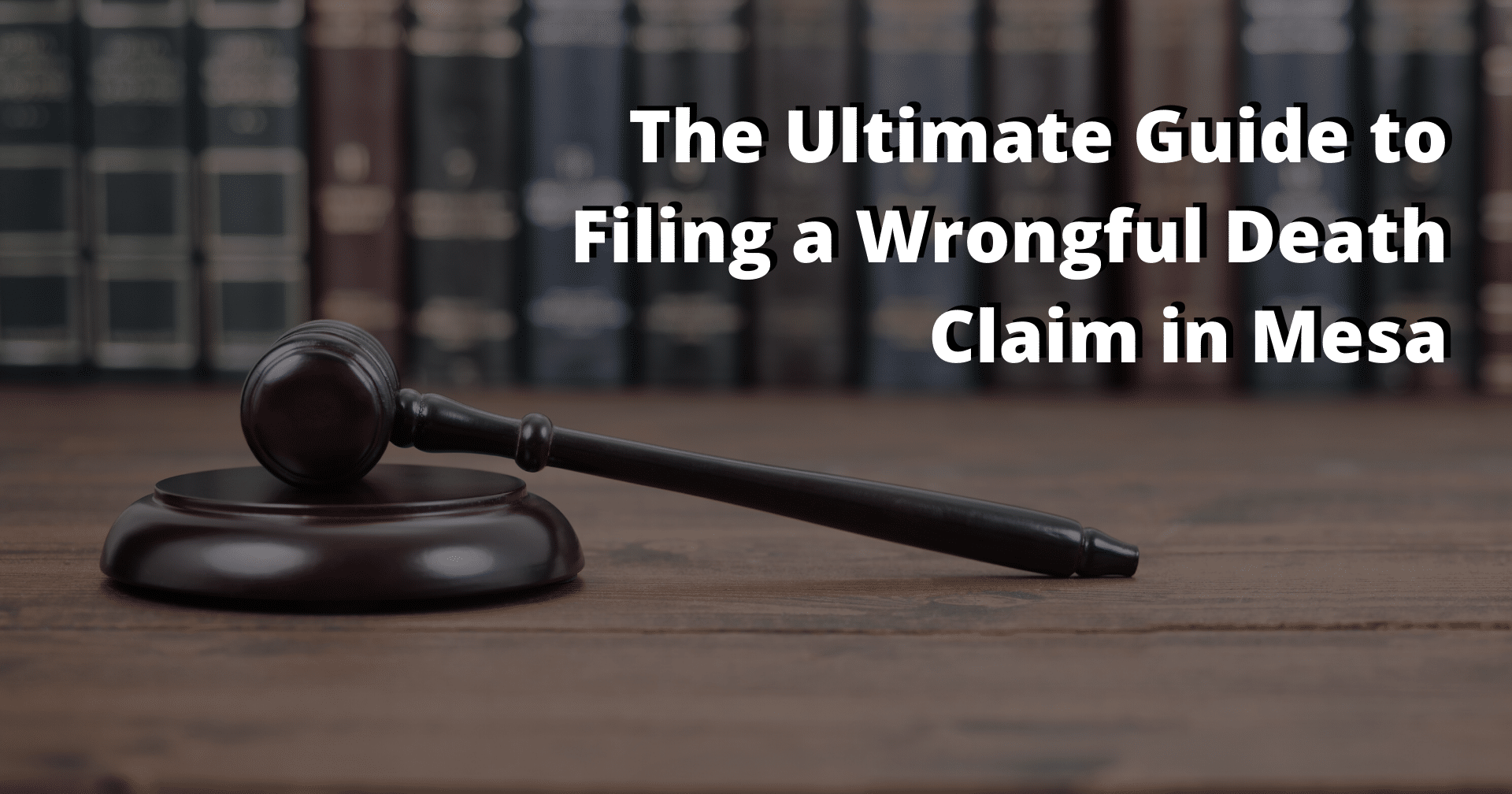 The Ultimate Guide to Filing a Wrongful Death Claim in Mesa