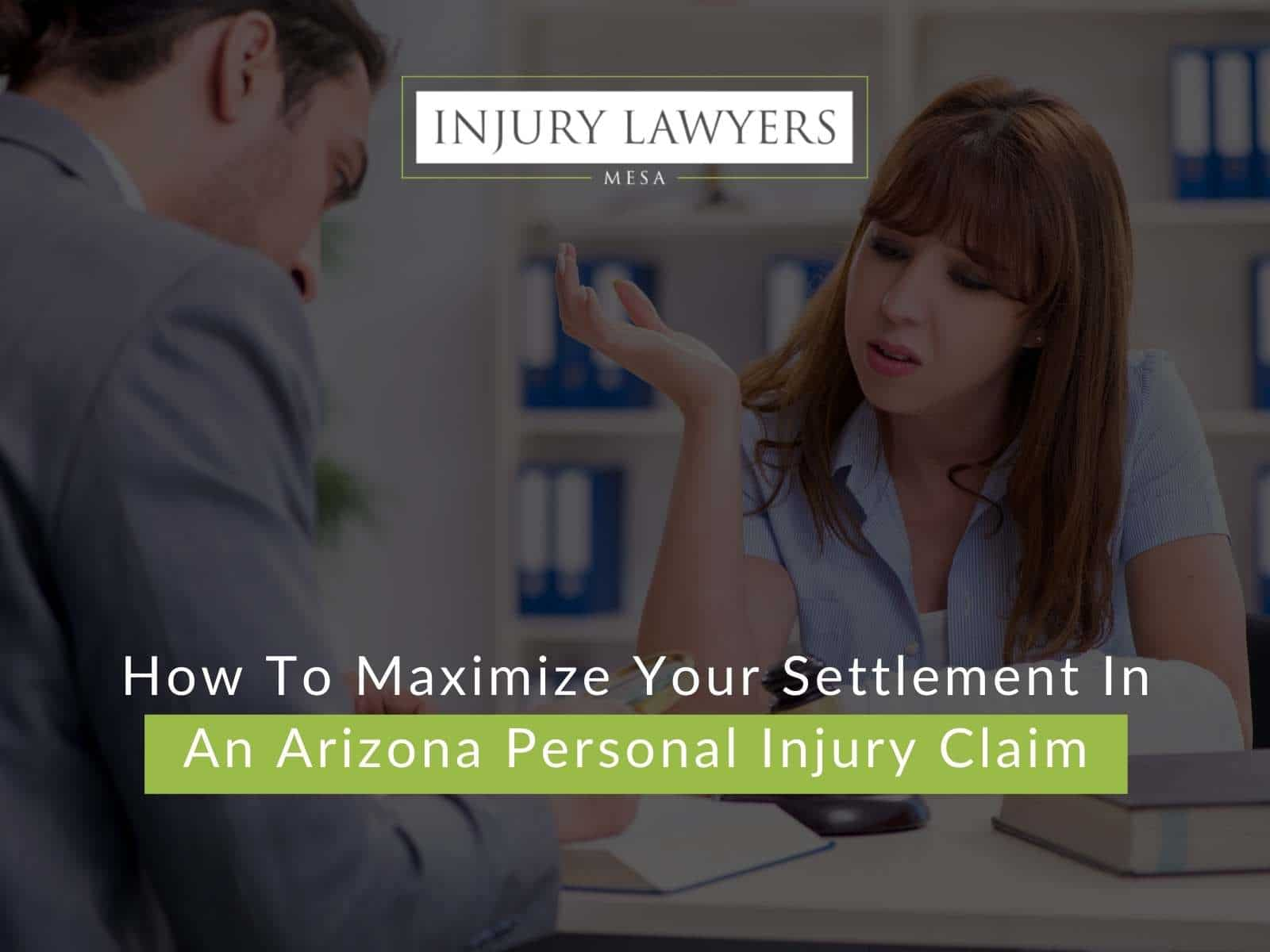 How To Maximize Your Settlement In An Arizona Personal Injury Claim